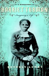 Harriet Tubman: Imagining a Life - Lowry, Beverly