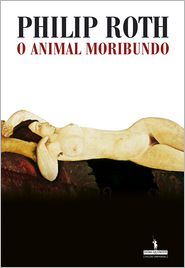 O Animal Moribundo - Philip Roth
