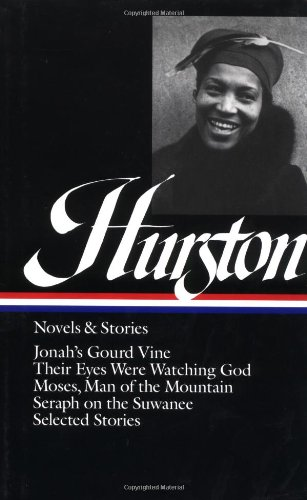 Zora Neale Hurston : Novels and Stories : Jonah's Gourd Vine / Their Eyes Were Watching God / Moses, Man of the Mountain / Seraph on the Suw - Zora Neale Hurston