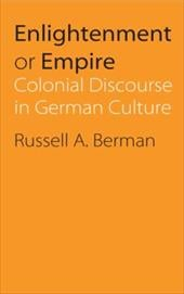 Enlightenment or Empire: Colonial Discourse in German Culture - Berman, Russell A.