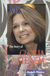 Ms.: The Story of Gloria Steinem - Wheaton, Elizabeth