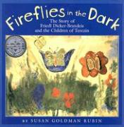 Fireflies in the Dark: The Story of Friedl Dicker-Brandeis and the Children of Terezin